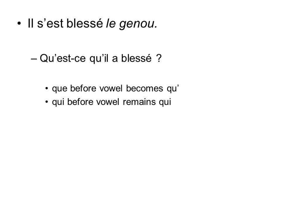 –Quest-ce quil a blessé ? que before vowel becomes qu qui before vowel remains qui