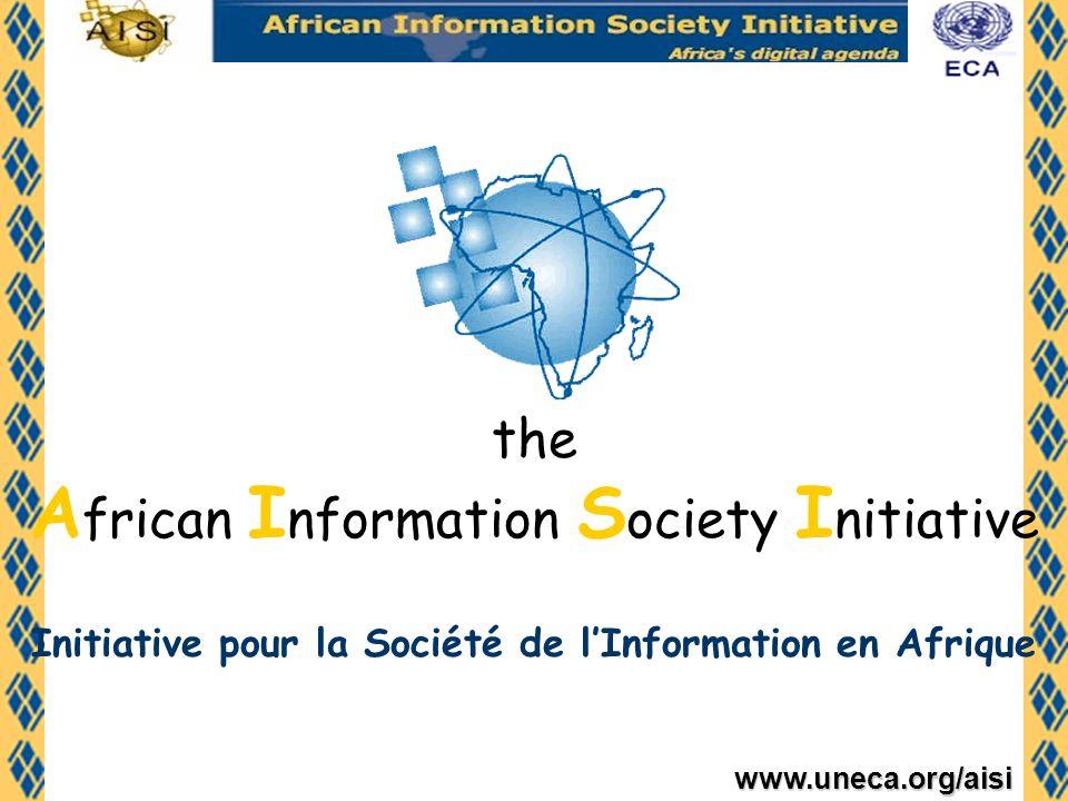 www.uneca.org/aisi Cadre régional pour le développement des TIC Adopté en 1996 par les ministres africains Endossé par le Sommet de lOUA de 1996 Bien accueilli par le Sommet du G7+1 de Denver Créé pour contribuer à relever les défis de développement économique et social du continent avec lappui des TIC AISI est: une vision un cadre de programmation Un outil de coordination une série dapplications incluant le commerce électronique définies selon les priorités des États