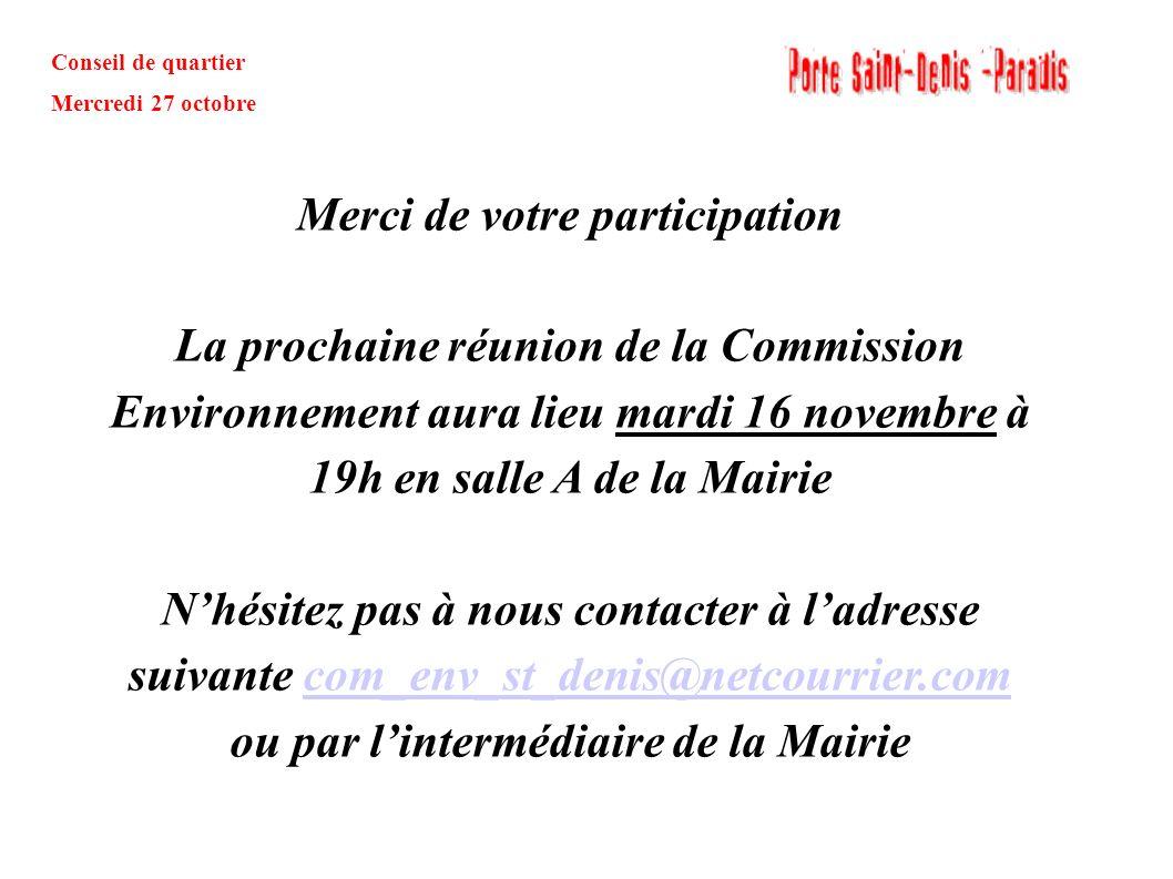 Conseil de quartier Mercredi 27 octobre Merci de votre participation La prochaine réunion de la Commission Environnement aura lieu mardi 16 novembre à