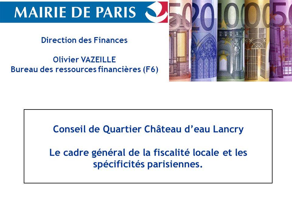 Direction des Finances Olivier VAZEILLE Bureau des ressources financières (F6) Conseil de Quartier Château deau Lancry Le cadre général de la fiscalit