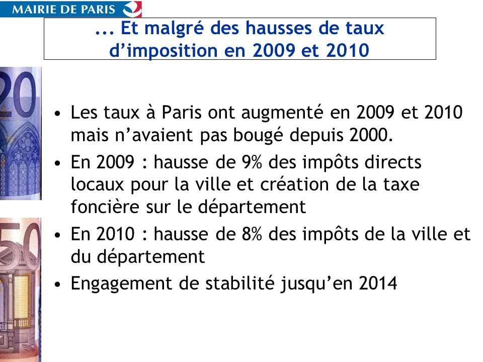 ... Et malgré des hausses de taux dimposition en 2009 et 2010 Les taux à Paris ont augmenté en 2009 et 2010 mais navaient pas bougé depuis 2000. En 20