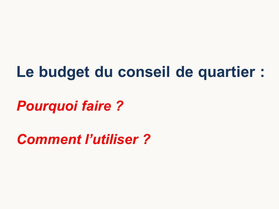 Le budget du conseil de quartier : Pourquoi faire ? Comment lutiliser ?