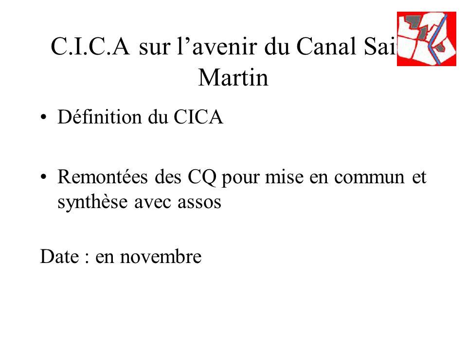C.I.C.A sur lavenir du Canal Saint Martin Définition du CICA Remontées des CQ pour mise en commun et synthèse avec assos Date : en novembre