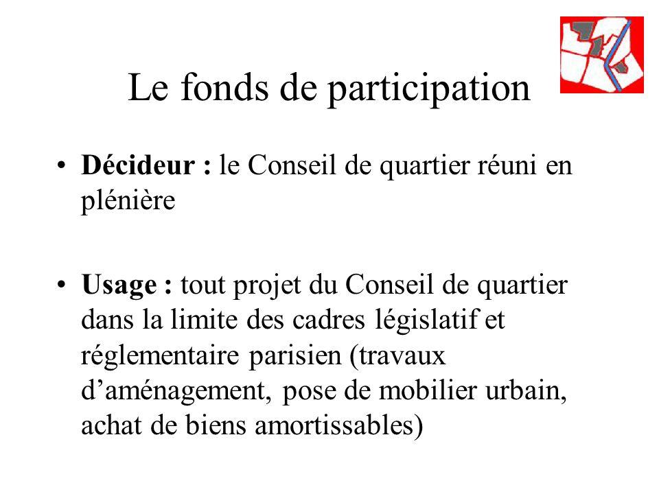 Le fonds de participation Décideur : le Conseil de quartier réuni en plénière Usage : tout projet du Conseil de quartier dans la limite des cadres législatif et réglementaire parisien (travaux daménagement, pose de mobilier urbain, achat de biens amortissables)
