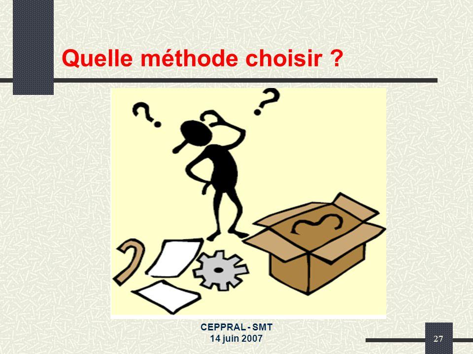 CEPPRAL - SMT 14 juin 200727 Quelle méthode choisir ?