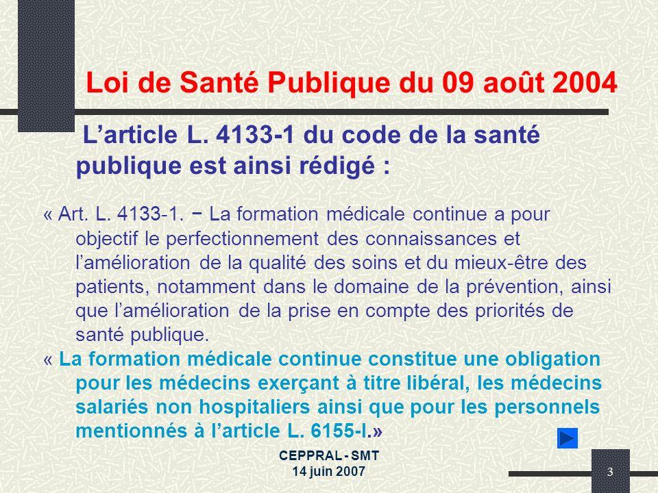 CEPPRAL - SMT 14 juin 20073 Larticle L. 4133-1 du code de la santé publique est ainsi rédigé : « Art. L. 4133-1. La formation médicale continue a pour