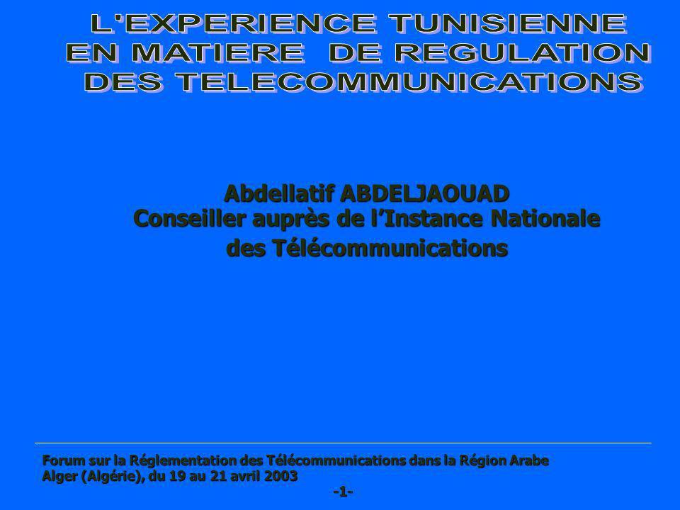 Abdellatif ABDELJAOUAD Conseiller auprès de lInstance Nationale des Télécommunications Forum sur la Réglementation des Télécommunications dans la Régi