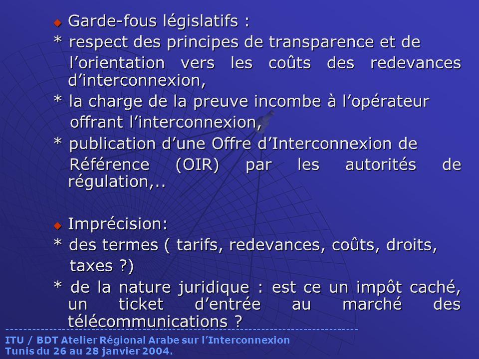 Garde-fous législatifs : Garde-fous législatifs : * respect des principes de transparence et de lorientation vers les coûts des redevances dinterconne
