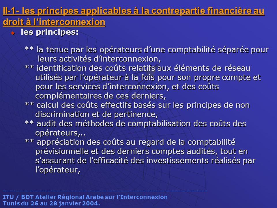 II-1- les principes applicables à la contrepartie financière au droit à linterconnexion les principes: les principes: ** la tenue par les opérateurs d