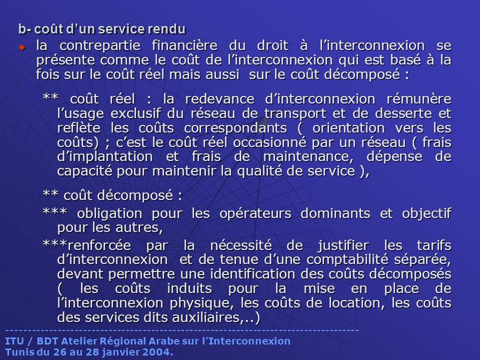 b- coût dun service rendu la contrepartie financière du droit à linterconnexion se présente comme le coût de linterconnexion qui est basé à la fois su