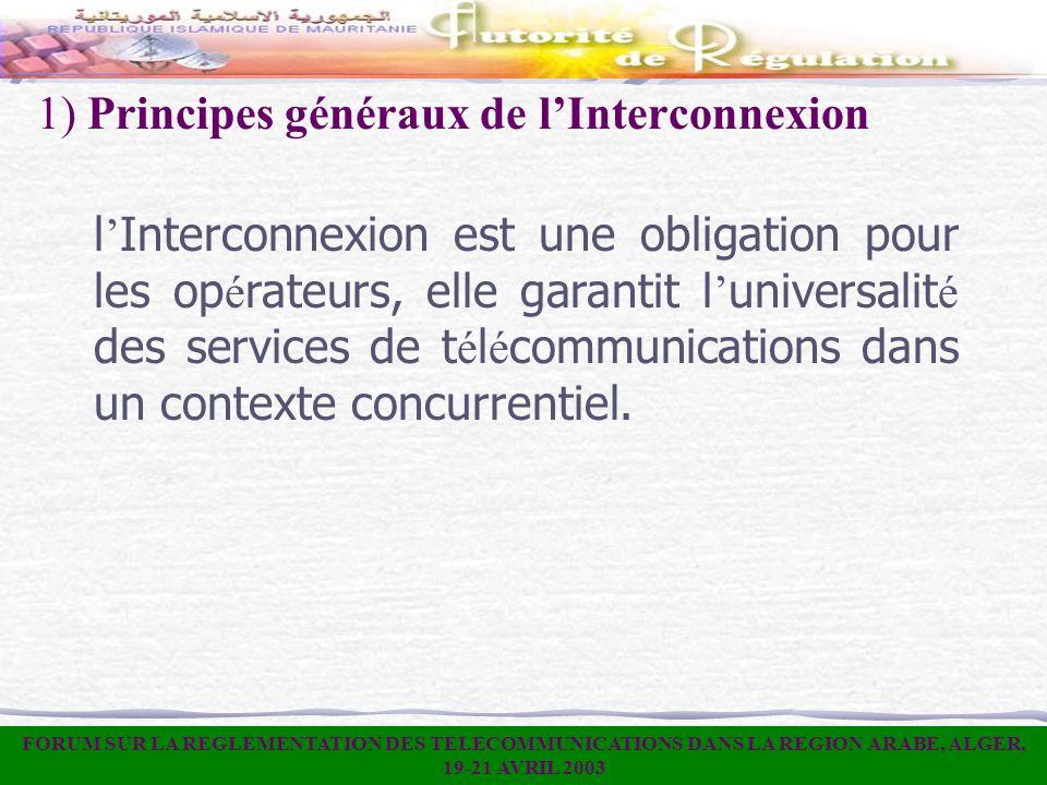 1) Principes généraux de lInterconnexion l Interconnexion est une obligation pour les op é rateurs, elle garantit l universalit é des services de t é