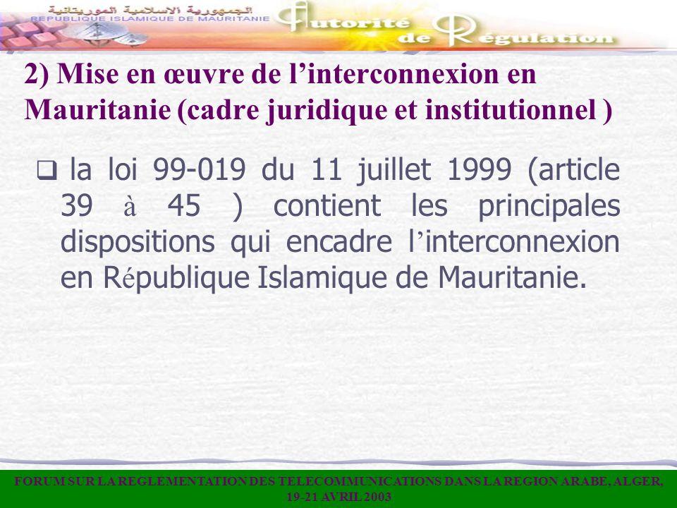 2) Mise en œuvre de linterconnexion en Mauritanie (cadre juridique et institutionnel ) la loi 99-019 du 11 juillet 1999 (article 39 à 45 ) contient le