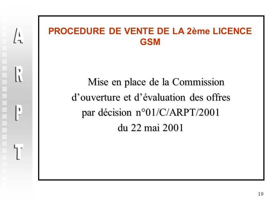 19 PROCEDURE DE VENTE DE LA 2ème LICENCE GSM Mise en place de la Commission Mise en place de la Commission douverture et dévaluation des offres par dé
