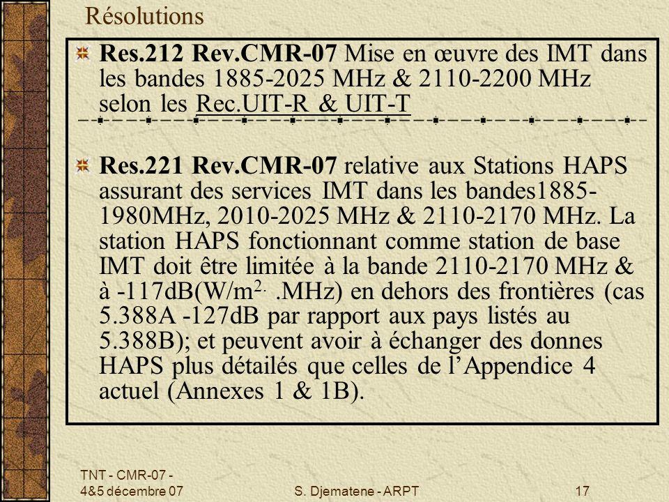 TNT - CMR-07 - 4&5 décembre 07S. Djematene - ARPT17 Résolutions Res.212 Rev.CMR-07 Mise en œuvre des IMT dans les bandes 1885-2025 MHz & 2110-2200 MHz