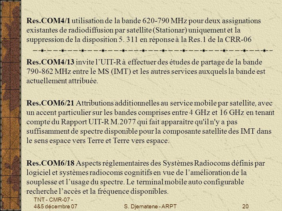 TNT - CMR-07 - 4&5 décembre 07S. Djematene - ARPT20 Res.COM4/1 utilisation de la bande 620-790 MHz pour deux assignations existantes de radiodiffusion