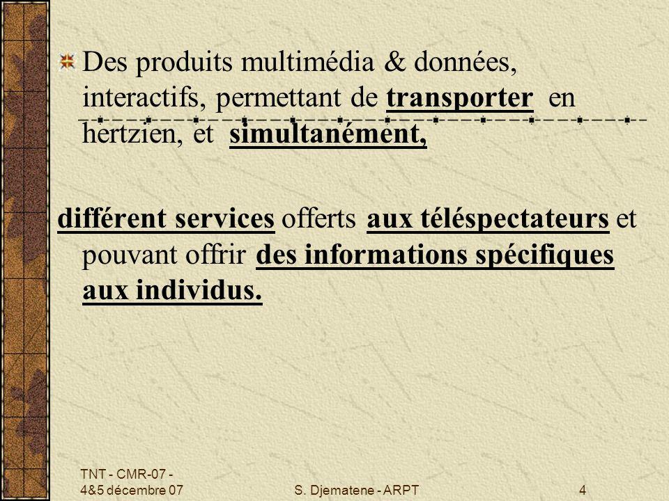 TNT - CMR-07 - 4&5 décembre 07S. Djematene - ARPT4 Des produits multimédia & données, interactifs, permettant de transporter en hertzien, et simultané