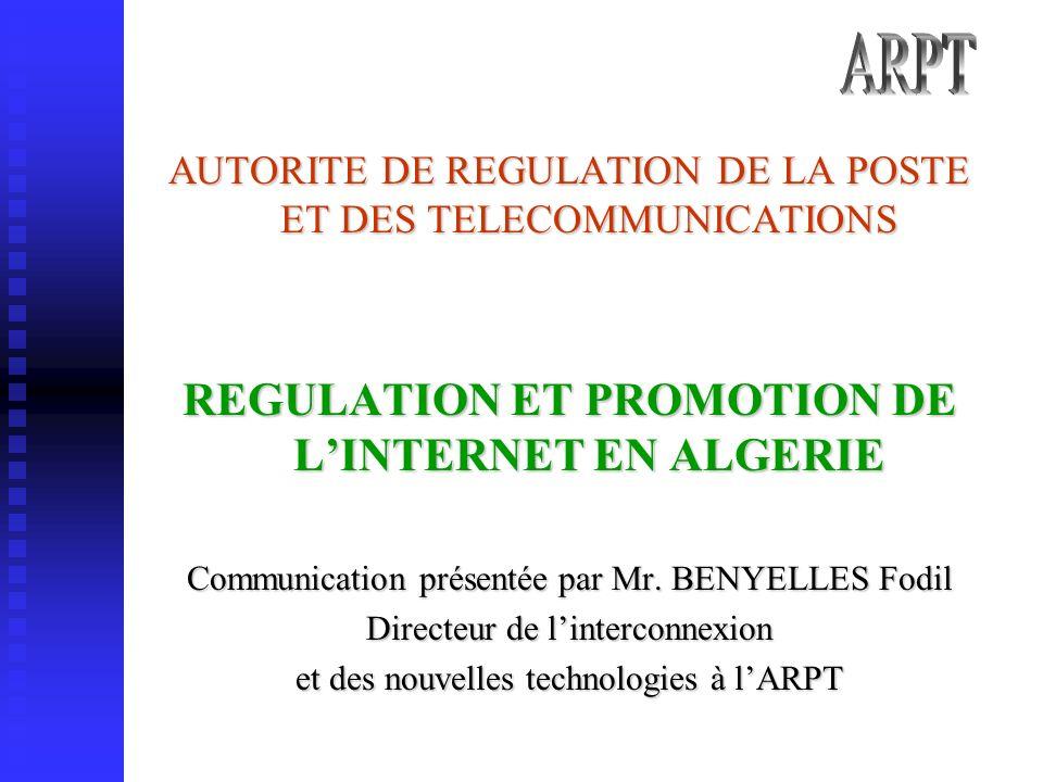 AUTORITE DE REGULATION DE LA POSTE ET DES TELECOMMUNICATIONS REGULATION ET PROMOTION DE LINTERNET EN ALGERIE Communication présentée par Mr.