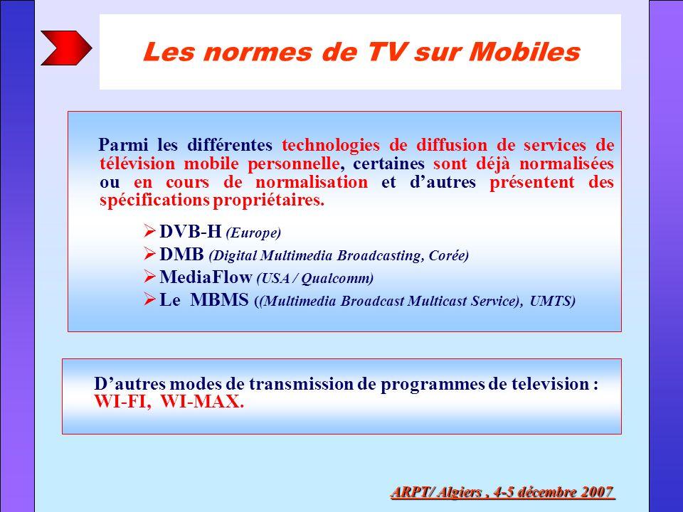 ARPT/ Algiers, 4-5 décembre 2007 Parmi les différentes technologies de diffusion de services de télévision mobile personnelle, certaines sont déjà nor