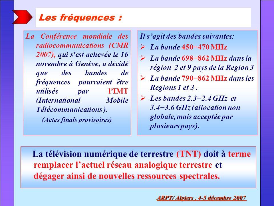 ARPT/ Algiers, 4-5 décembre 2007 Il sagit des bandes suivantes: La bande 450470 MHz La bande 698862 MHz dans la région 2 et 9 pays de la Region 3 La b