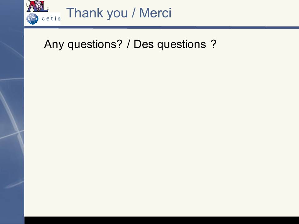 Thank you / Merci Any questions / Des questions