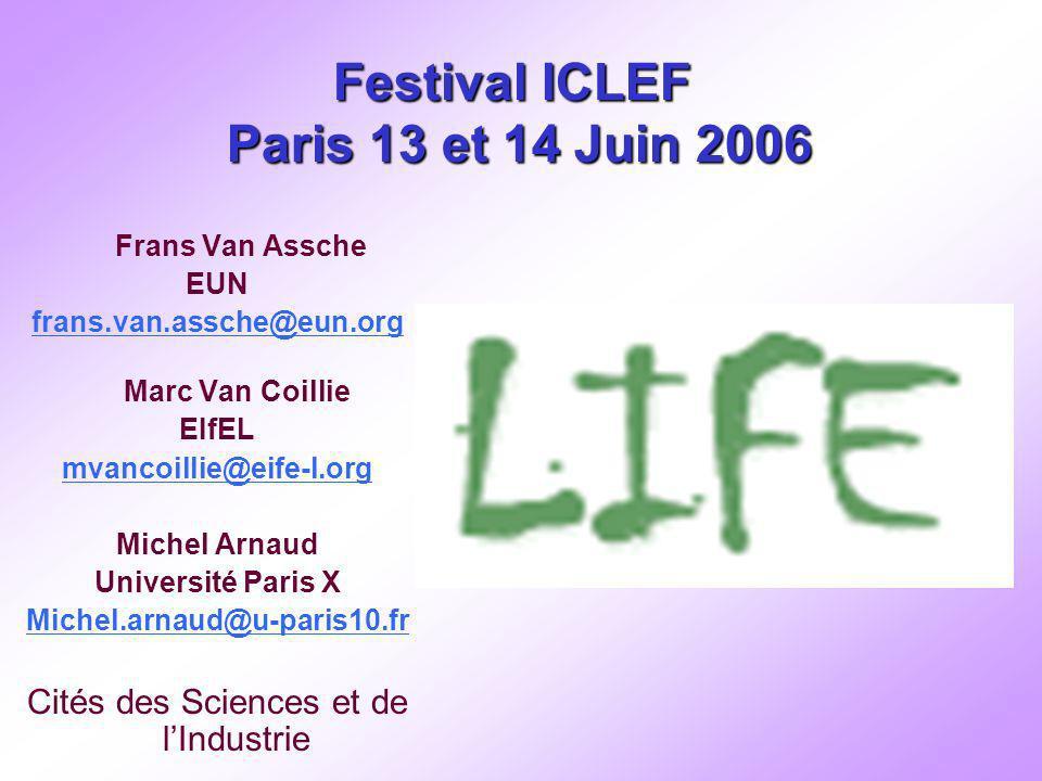 Festival ICLEF Paris 13 et 14 Juin 2006 Frans Van Assche EUN frans.van.assche@eun.org Marc Van Coillie EIfEL mvancoillie@eife-l.org Michel Arnaud Université Paris X Michel.arnaud@u-paris10.fr Cités des Sciences et de lIndustrie