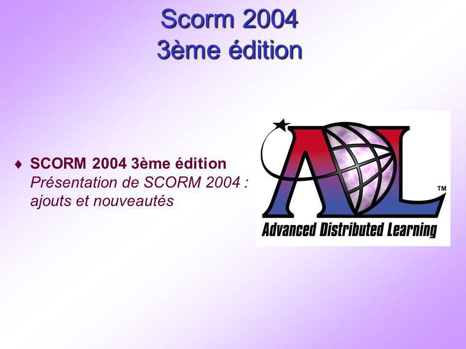 Scorm 2004 3ème édition SCORM 2004 3ème édition Présentation de SCORM 2004 : ajouts et nouveautés