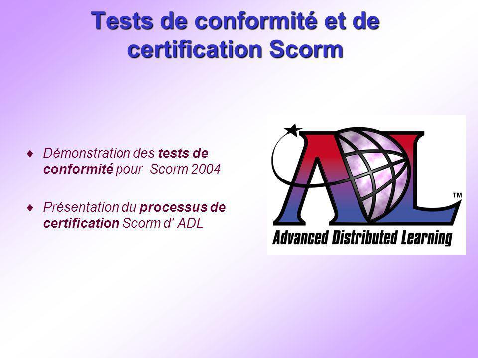 Tests de conformité et de certification Scorm Démonstration des tests de conformité pour Scorm 2004 Présentation du processus de certification Scorm d ADL