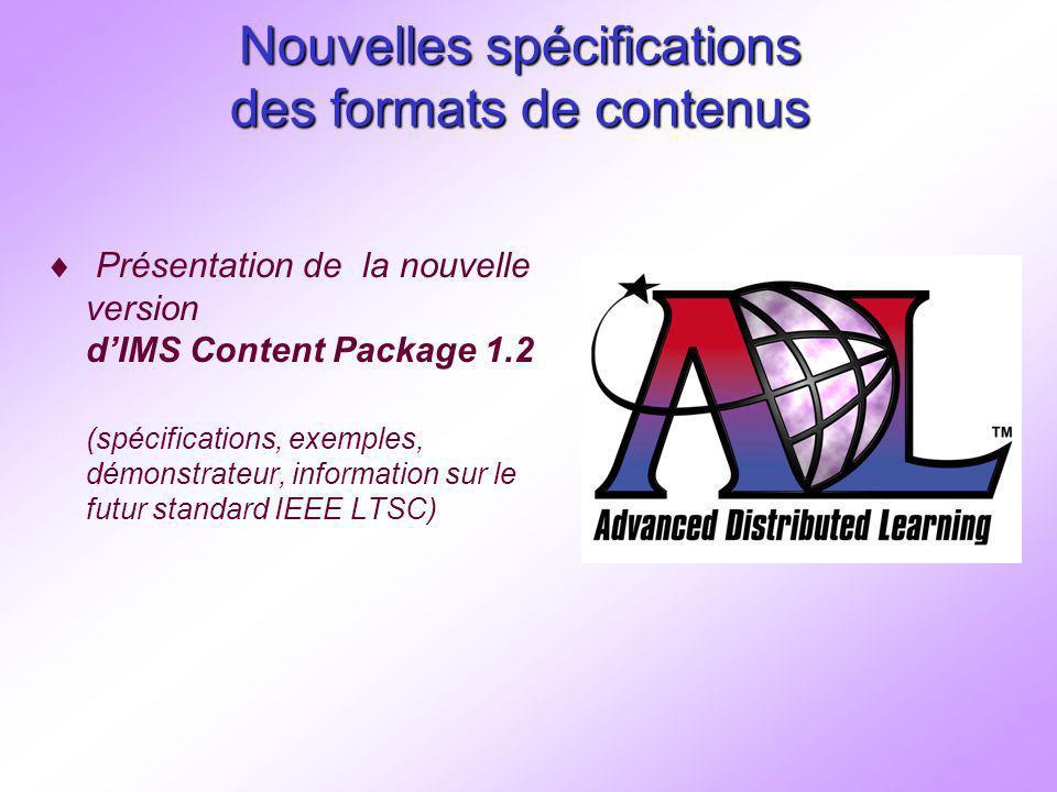 Nouvelles spécifications des formats de contenus Présentation de la nouvelle version dIMS Content Package 1.2 (spécifications, exemples, démonstrateur, information sur le futur standard IEEE LTSC)