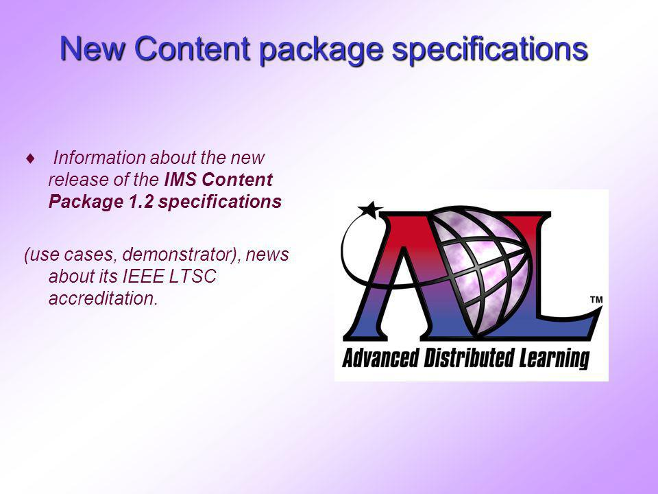 New Content package specifications Information about the new release of the IMS Content Package 1.2 specifications (use cases, demonstrator), news about its IEEE LTSC accreditation.