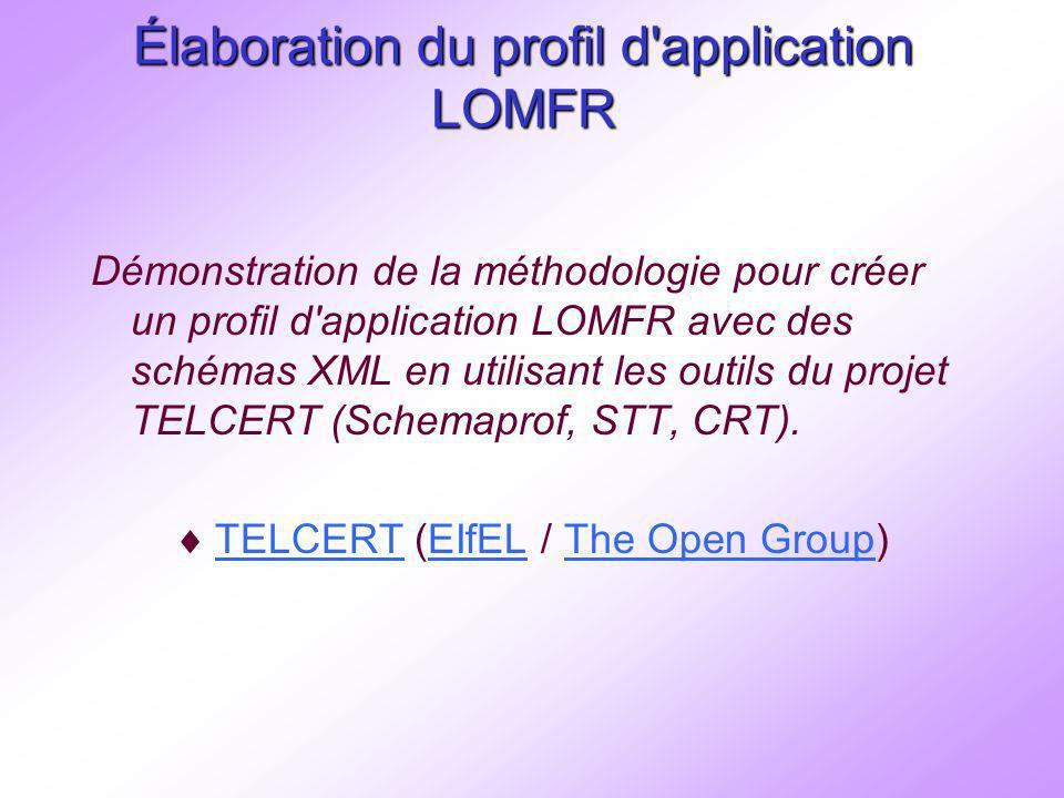 Élaboration du profil d application LOMFR Démonstration de la méthodologie pour créer un profil d application LOMFR avec des schémas XML en utilisant les outils du projet TELCERT (Schemaprof, STT, CRT).