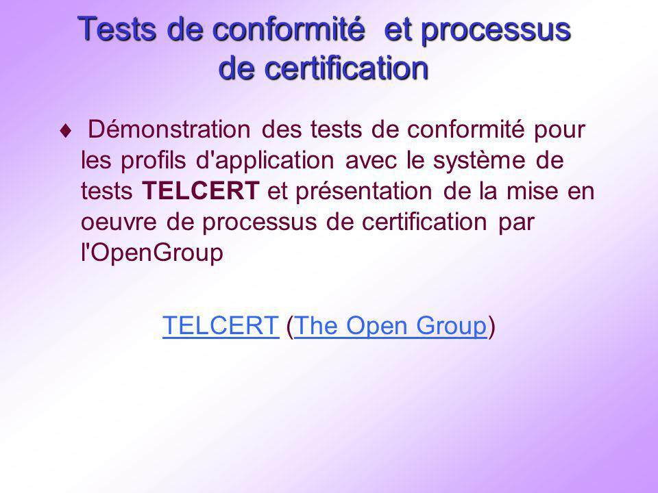 Tests de conformité et processus de certification Démonstration des tests de conformité pour les profils d application avec le système de tests TELCERT et présentation de la mise en oeuvre de processus de certification par l OpenGroup TELCERTTELCERT (The Open Group)The Open Group