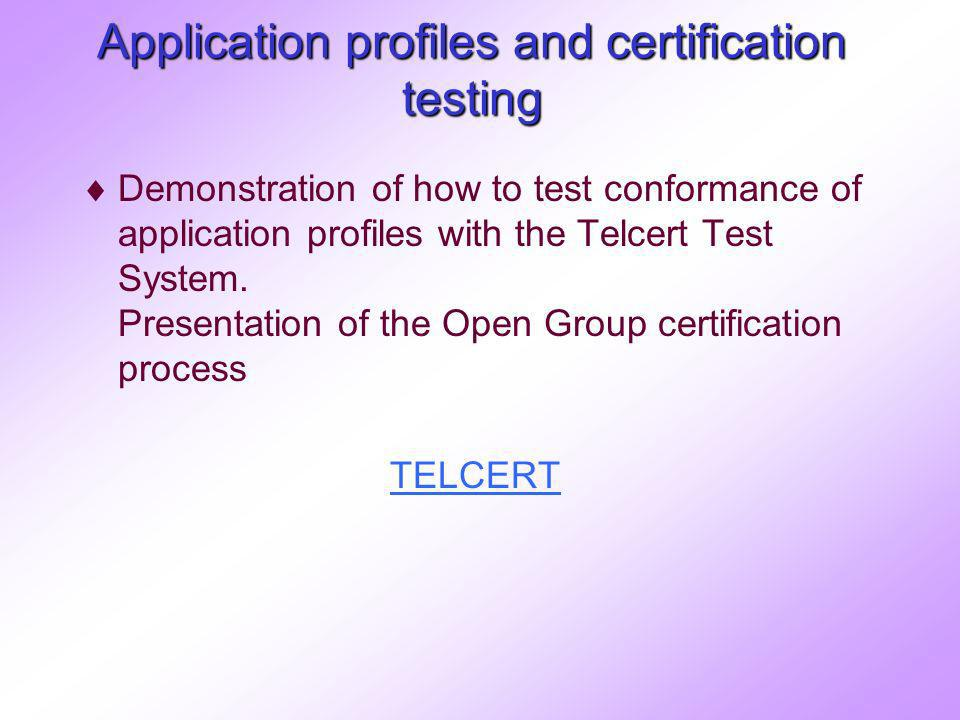 Application profiles and certification testing Demonstration of how to test conformance of application profiles with the Telcert Test System.