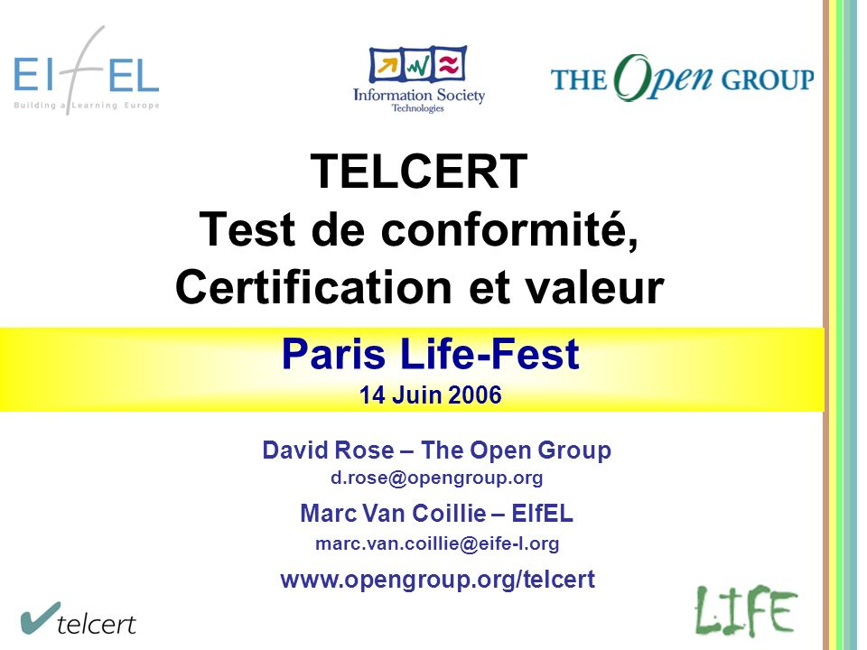 Making standards work ® 1 TELCERT Test de conformité, Certification et valeur David Rose – The Open Group d.rose@opengroup.org Marc Van Coillie – EIfE