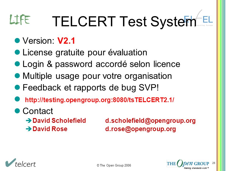 Making standards work ® © The Open Group 2006 Making standards work ® 26 TELCERT Test System Version: V2.1 License gratuite pour évaluation Login & pa