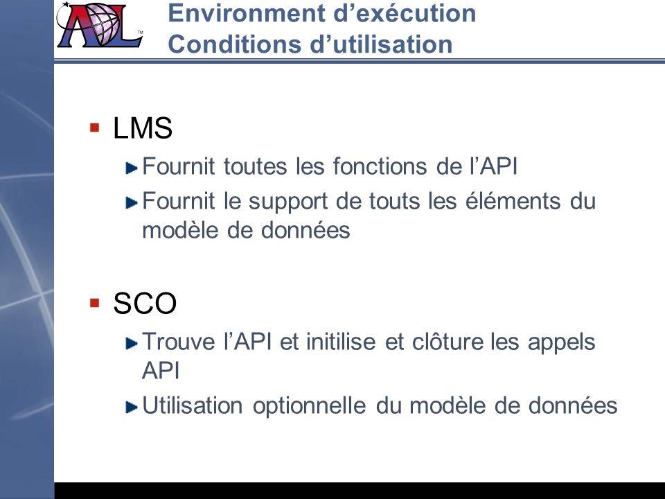 LMS Fournit toutes les fonctions de lAPI Fournit le support de touts les éléments du modèle de données SCO Trouve lAPI et initilise et clôture les app