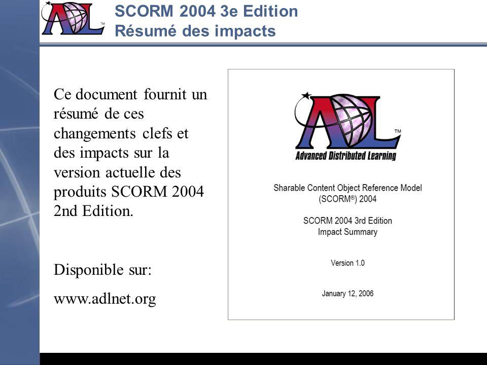 Ce document fournit un résumé de ces changements clefs et des impacts sur la version actuelle des produits SCORM 2004 2nd Edition. Disponible sur: www