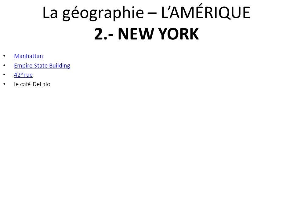Manhattan Empire State Building 42 e rue 42 e rue le café DeLalo La géographie – LAMÉRIQUE 2.- NEW YORK