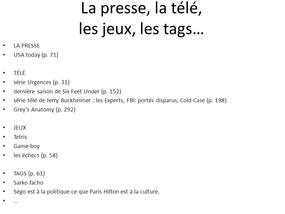 La presse, la télé, les jeux, les tags… LA PRESSE USA today (p. 71) TÉLÉ série Urgences (p. 31) dernière saison de Six Feet Under (p. 152) série télé