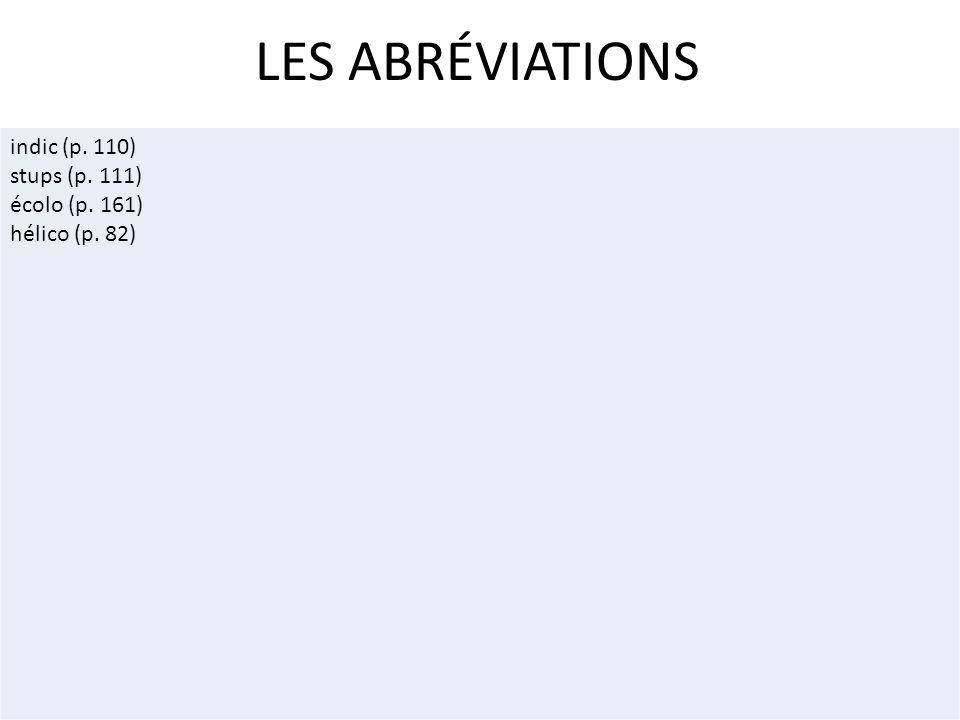LES ABRÉVIATIONS indic (p. 110) stups (p. 111) écolo (p. 161) hélico (p. 82)