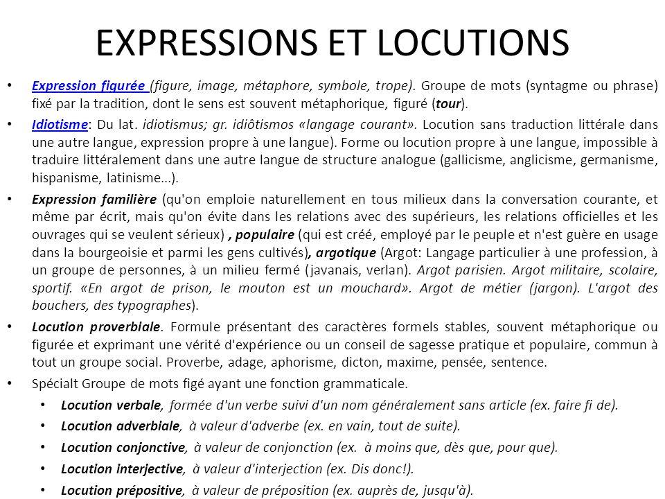 EXPRESSIONS ET LOCUTIONS Expression figurée (figure, image, métaphore, symbole, trope). Groupe de mots (syntagme ou phrase) fixé par la tradition, don