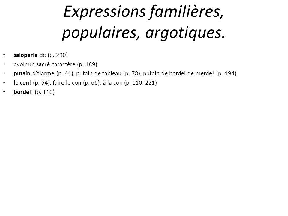 Expressions familières, populaires, argotiques. saloperie de (p. 290) avoir un sacré caractère (p. 189) putain dalarme (p. 41), putain de tableau (p.