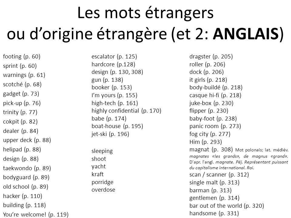 Les mots étrangers ou dorigine étrangère (et 2: ANGLAIS) footing (p. 60) sprint (p. 60) warnings (p. 61) scotché (p. 68) gadget (p. 73) pick-up (p. 76