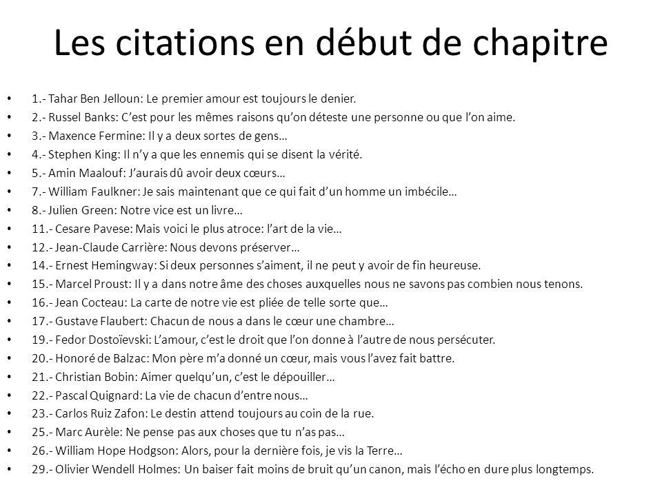 Les citations en début de chapitre 1.- Tahar Ben Jelloun: Le premier amour est toujours le denier. 2.- Russel Banks: Cest pour les mêmes raisons quon
