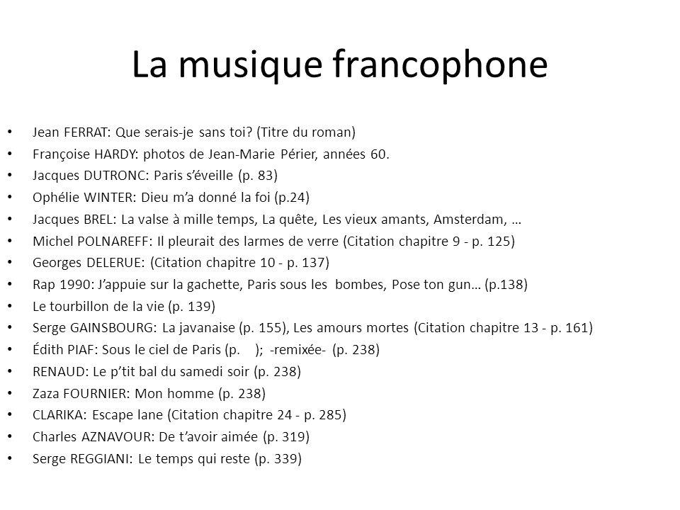 La musique francophone Jean FERRAT: Que serais-je sans toi? (Titre du roman) Françoise HARDY: photos de Jean-Marie Périer, années 60. Jacques DUTRONC: