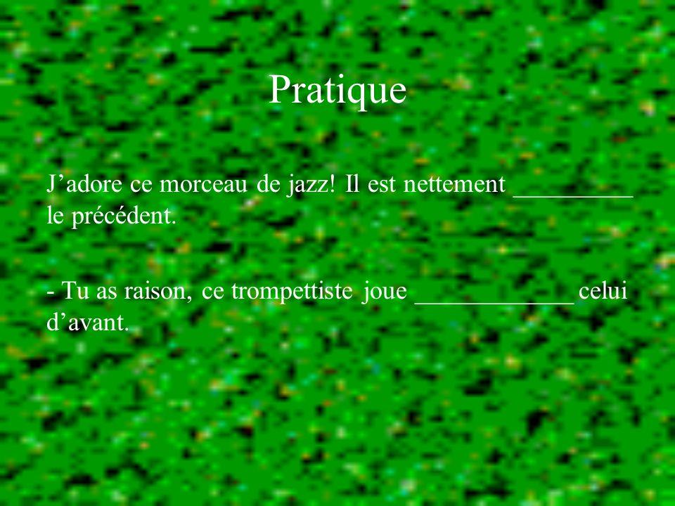 Pratique Jadore ce morceau de jazz. Il est nettement _________ le précédent.