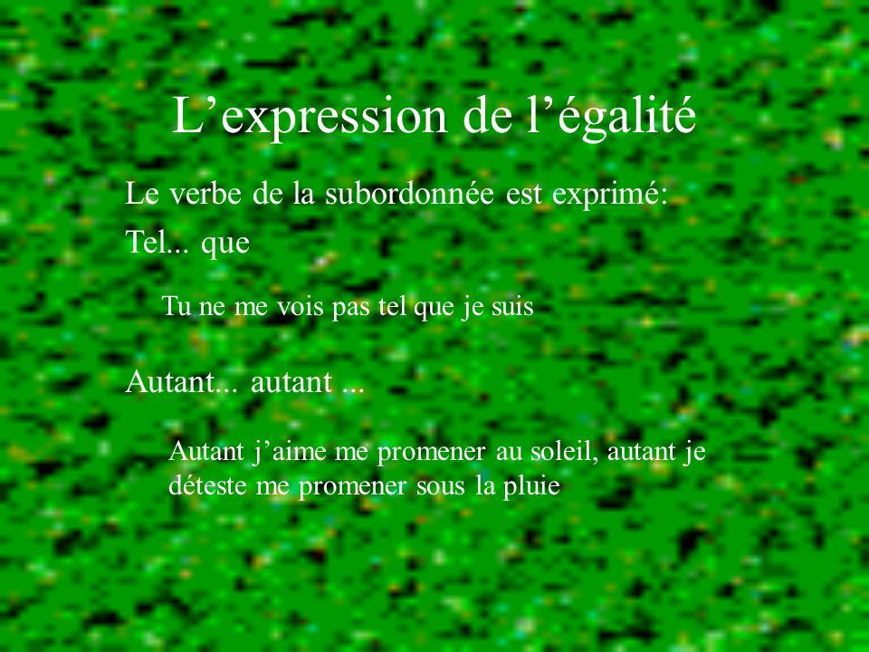 Lexpression de légalité Le verbe de la subordonnée est exprimé: Tel...