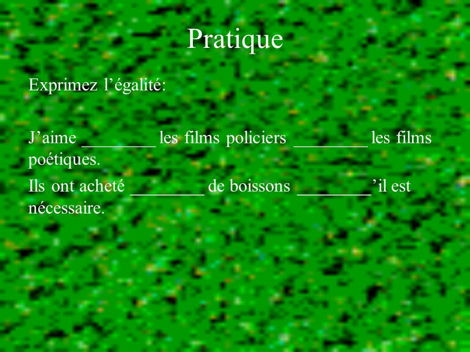Pratique Exprimez légalité: Jaime ________ les films policiers ________ les films poétiques.