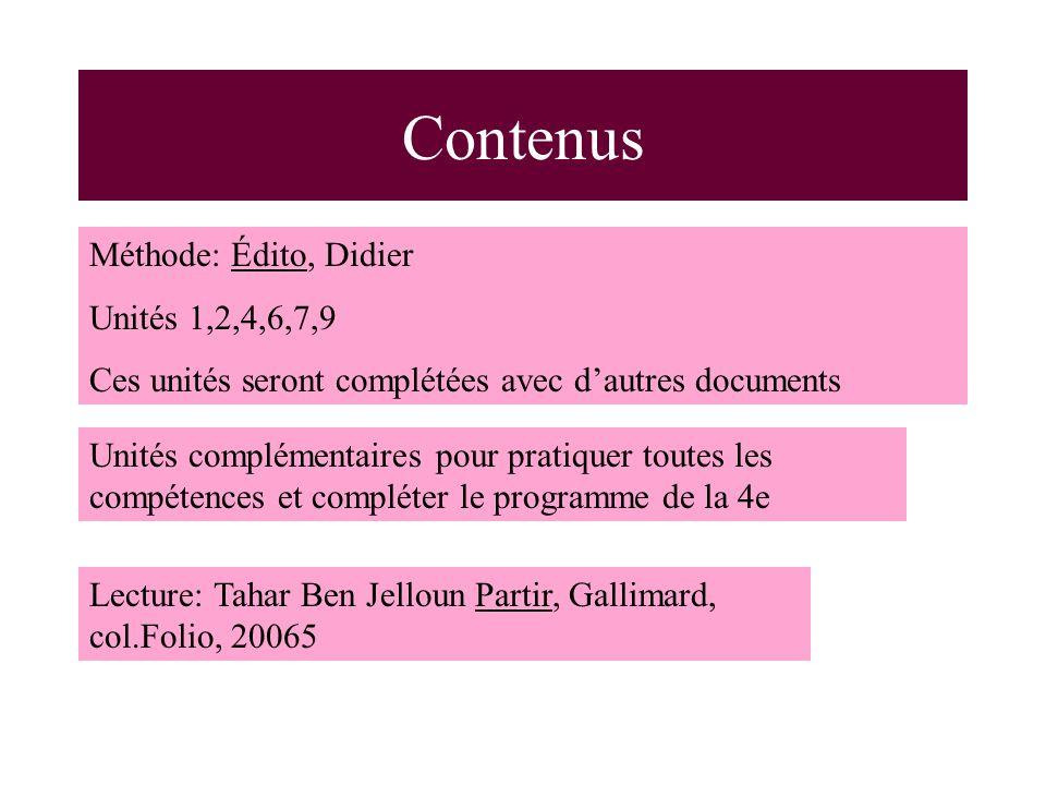 Contenus Méthode: Édito, Didier Unités 1,2,4,6,7,9 Ces unités seront complétées avec dautres documents Unités complémentaires pour pratiquer toutes les compétences et compléter le programme de la 4e Lecture: Tahar Ben Jelloun Partir, Gallimard, col.Folio, 20065
