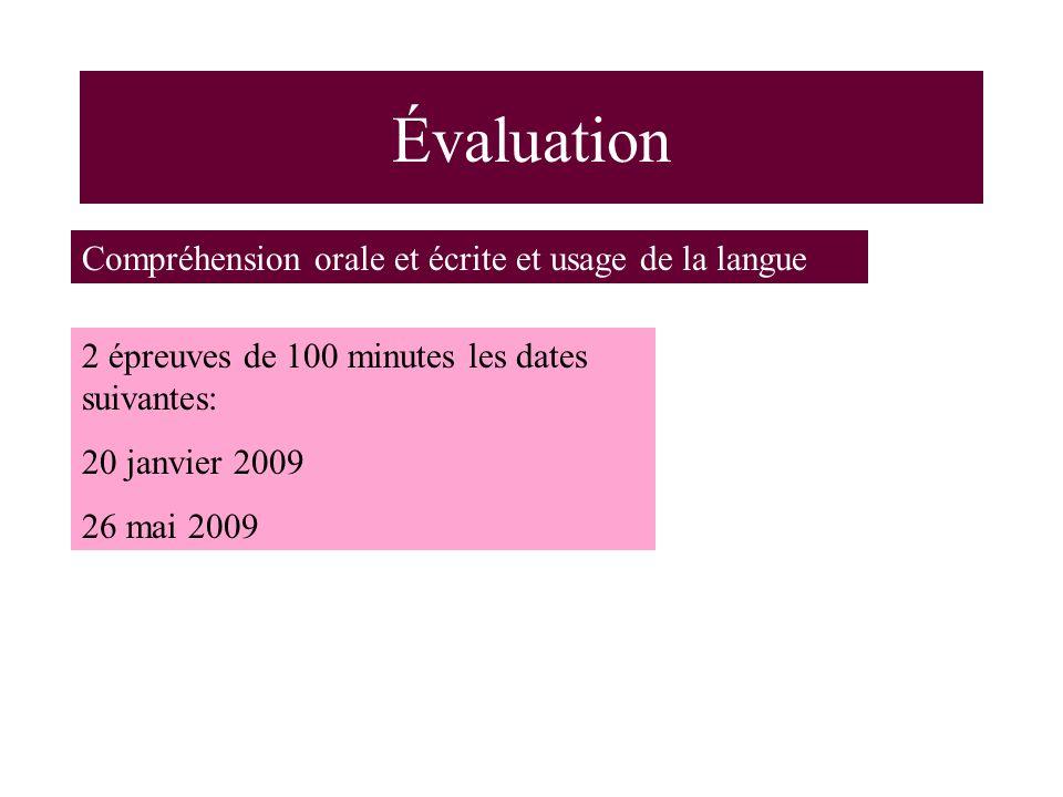 Compréhension orale et écrite et usage de la langue 2 épreuves de 100 minutes les dates suivantes: 20 janvier 2009 26 mai 2009