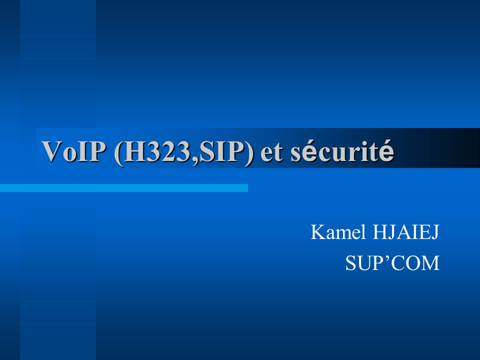 VoIP (H323,SIP) et s é curit é Kamel HJAIEJ SUPCOM